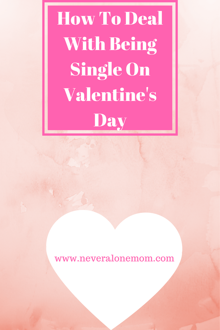 How to deal with being single on Valentine's Day | neveralonemom.com