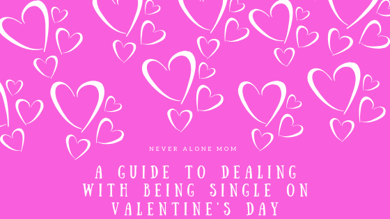 Single on Valentine's Day? |neveralonemom.com