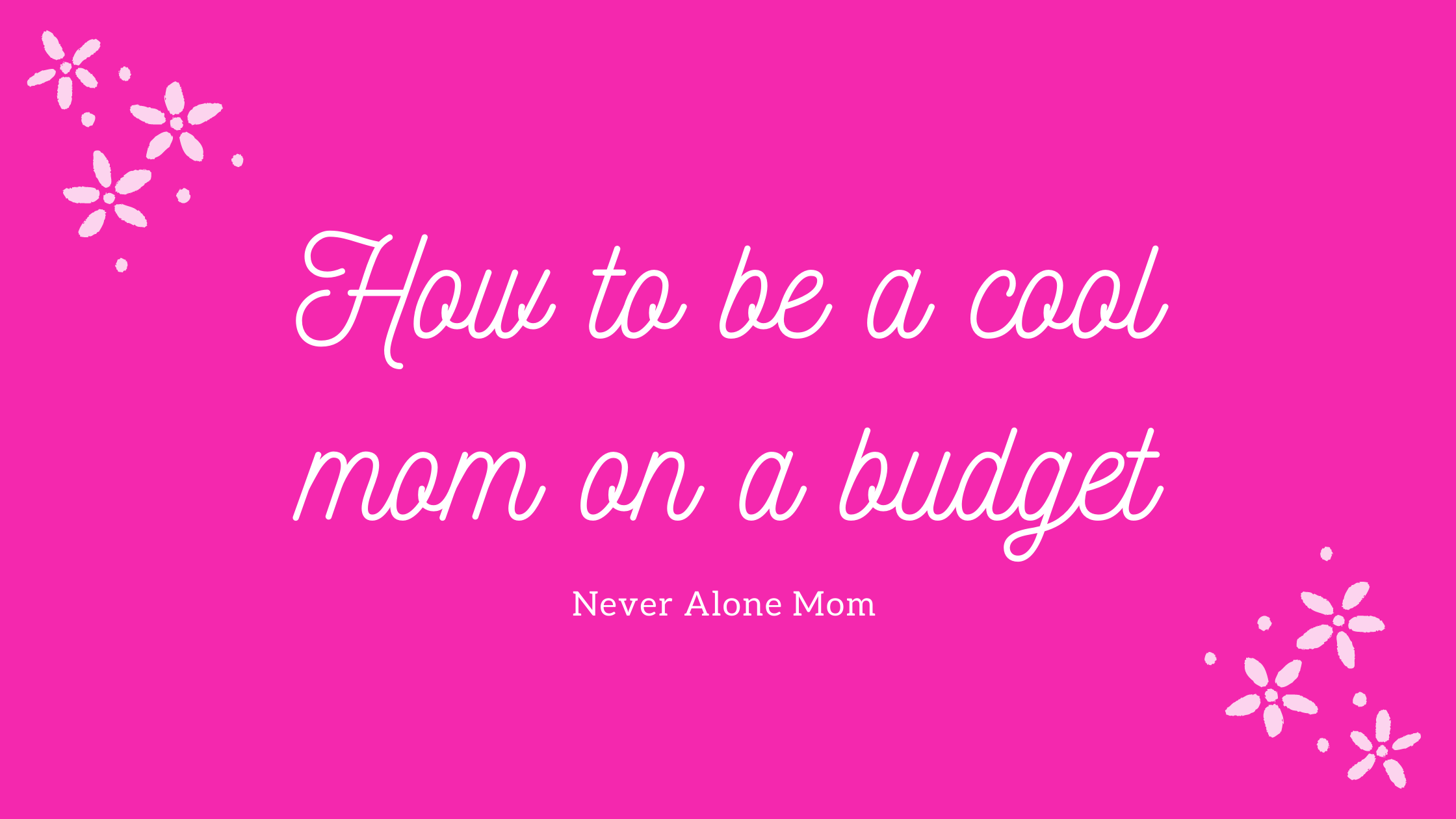 How to be a cool mom and save money |neveralonemom.com