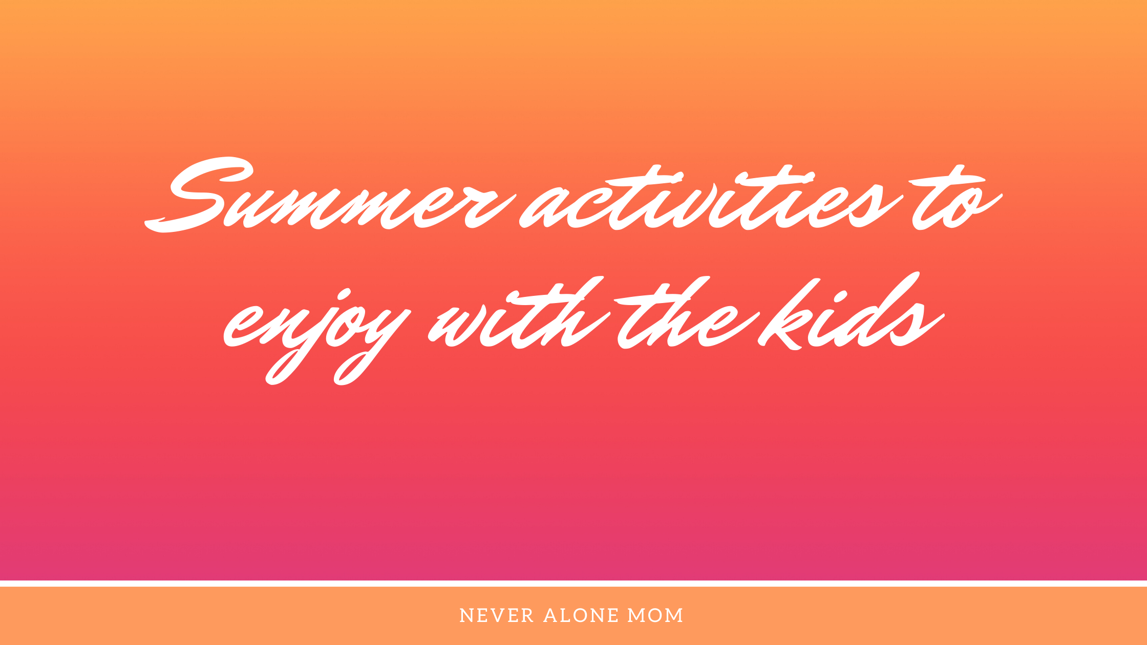 Summer activities for kids |neveralonemom.com