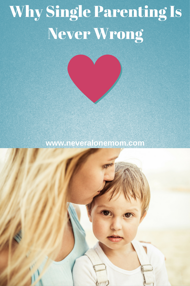 Why Single Parenting Is Never Wrong | neveralonemom.com