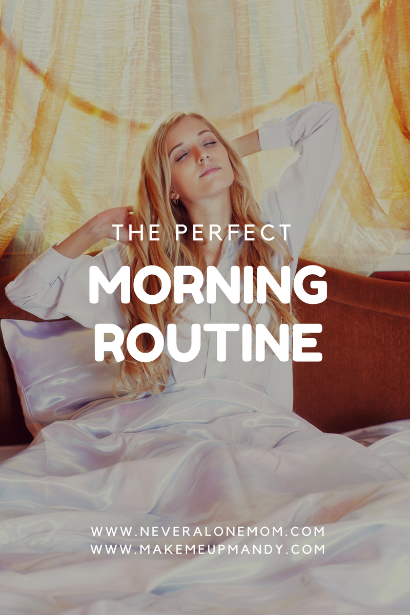 the perfect morning routine | neveralonemom.com