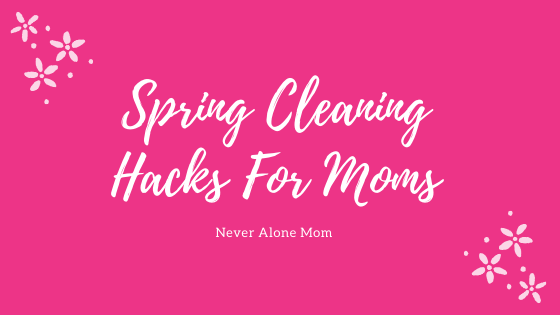 Spring cleaning hacks for moms! |neveralonemom.com