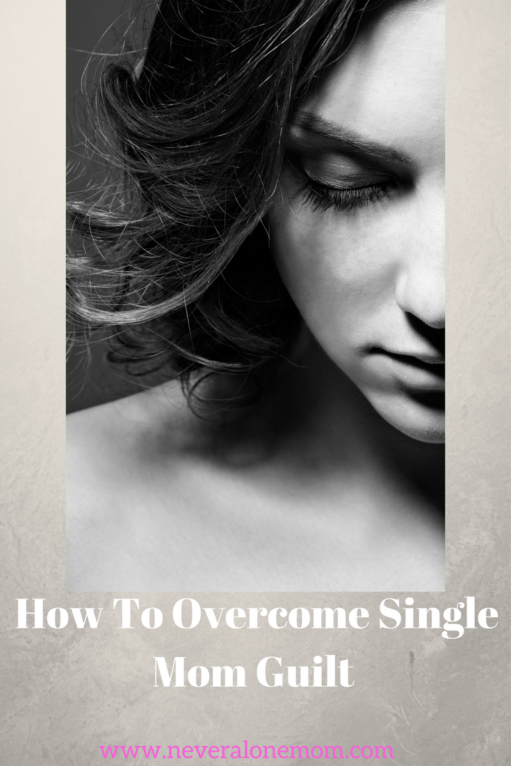 how to overcome single mom guilt | neveralonemom.com