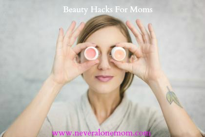 beauty hacks for moms | neveralonemom.com