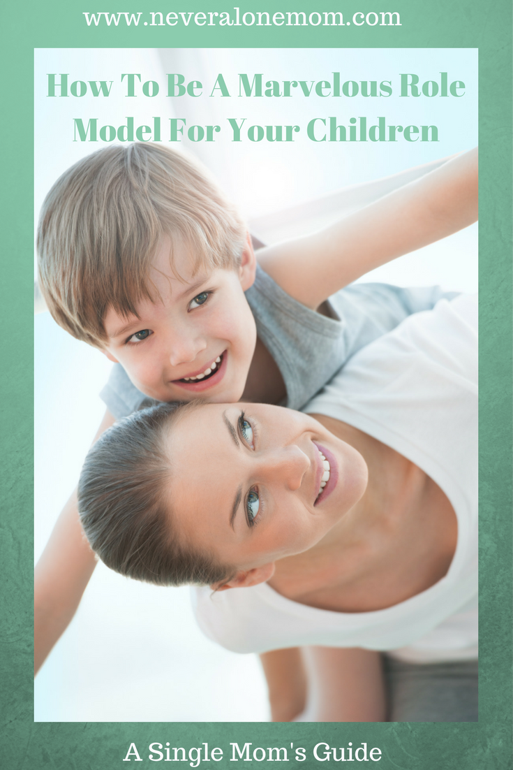 How to be a marvelous role model for your children. | neveralonemom.com