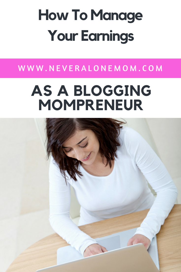 Managing your earnings from blogging as a mompreneur | neveralonemom.com