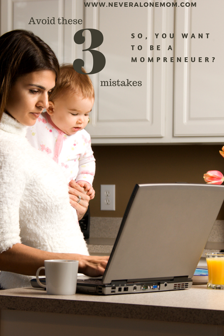 Become a mompreneuer, avoid these 3 mistakes | neveralonemom.com