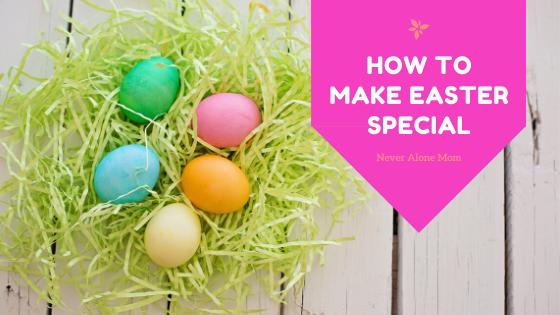 Making Easter special |neveralonemom.com