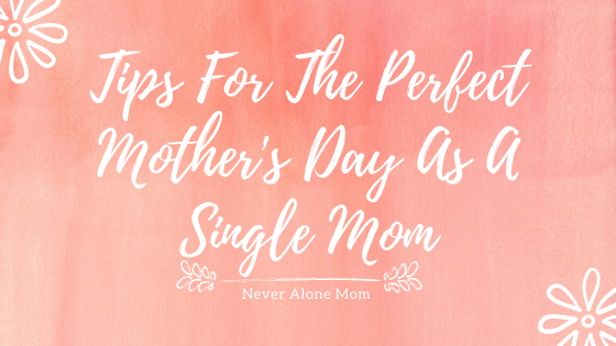 Mothers Day as a single mom |neveralonemom.com
