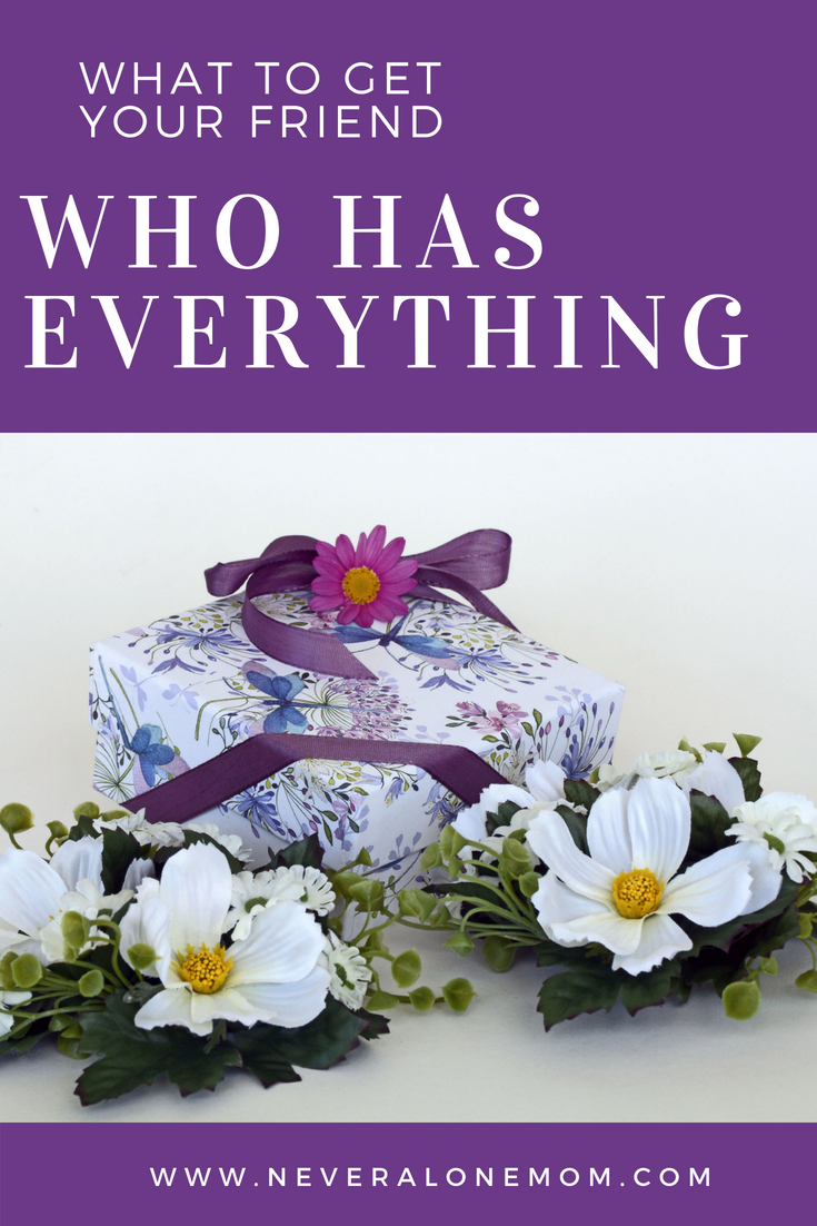 What to get that one friend who has everything! | neveralonemom.com
