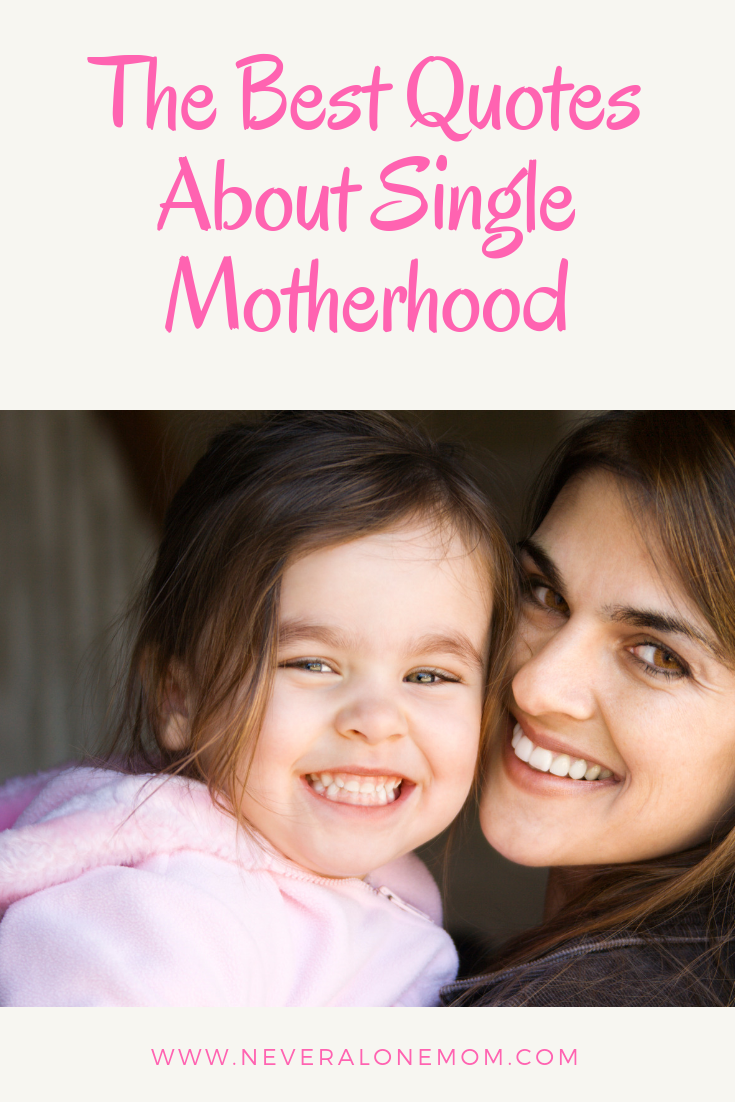 The best quotes all about single motherhood! | neveralonemom.com