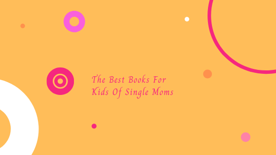 Best books for kids of single moms |neveralonemom.com