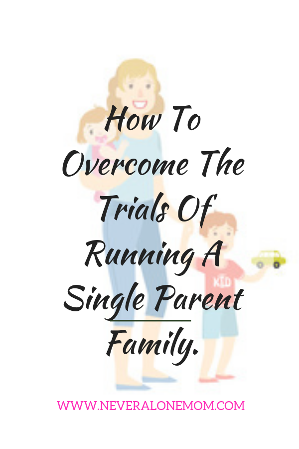 How to overcome trials of running a single parent family | neveralonemom.com