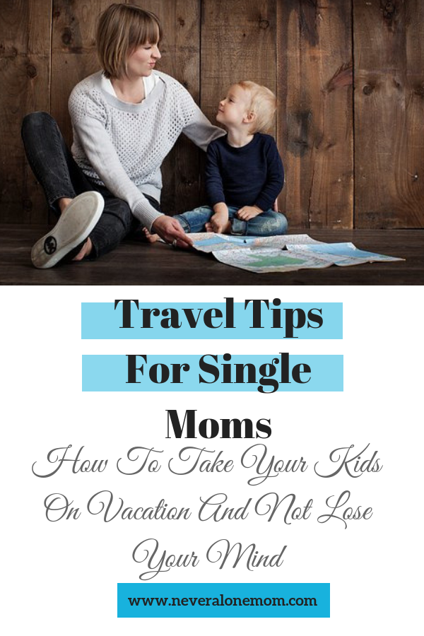 Travel tips for single moms | neveralonemom.com