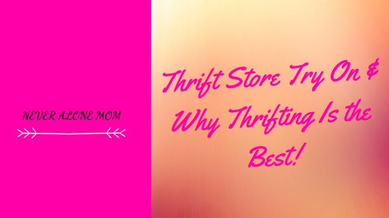 Why thrifting is the best way to shop |neveralonemom.com
