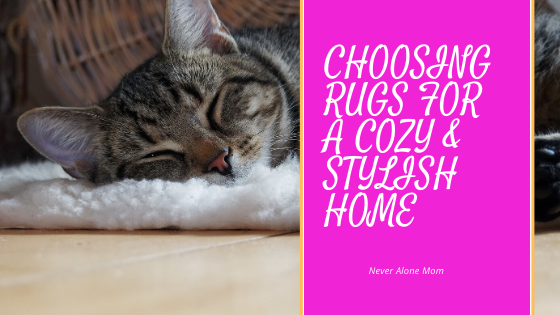 Choosing cozy and stylish rugs for your home! |neveralonemom.com