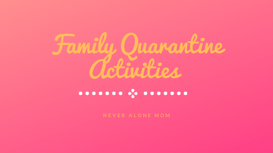 Fun family activities to enjoy while in quarantine! |neveralonemom.com