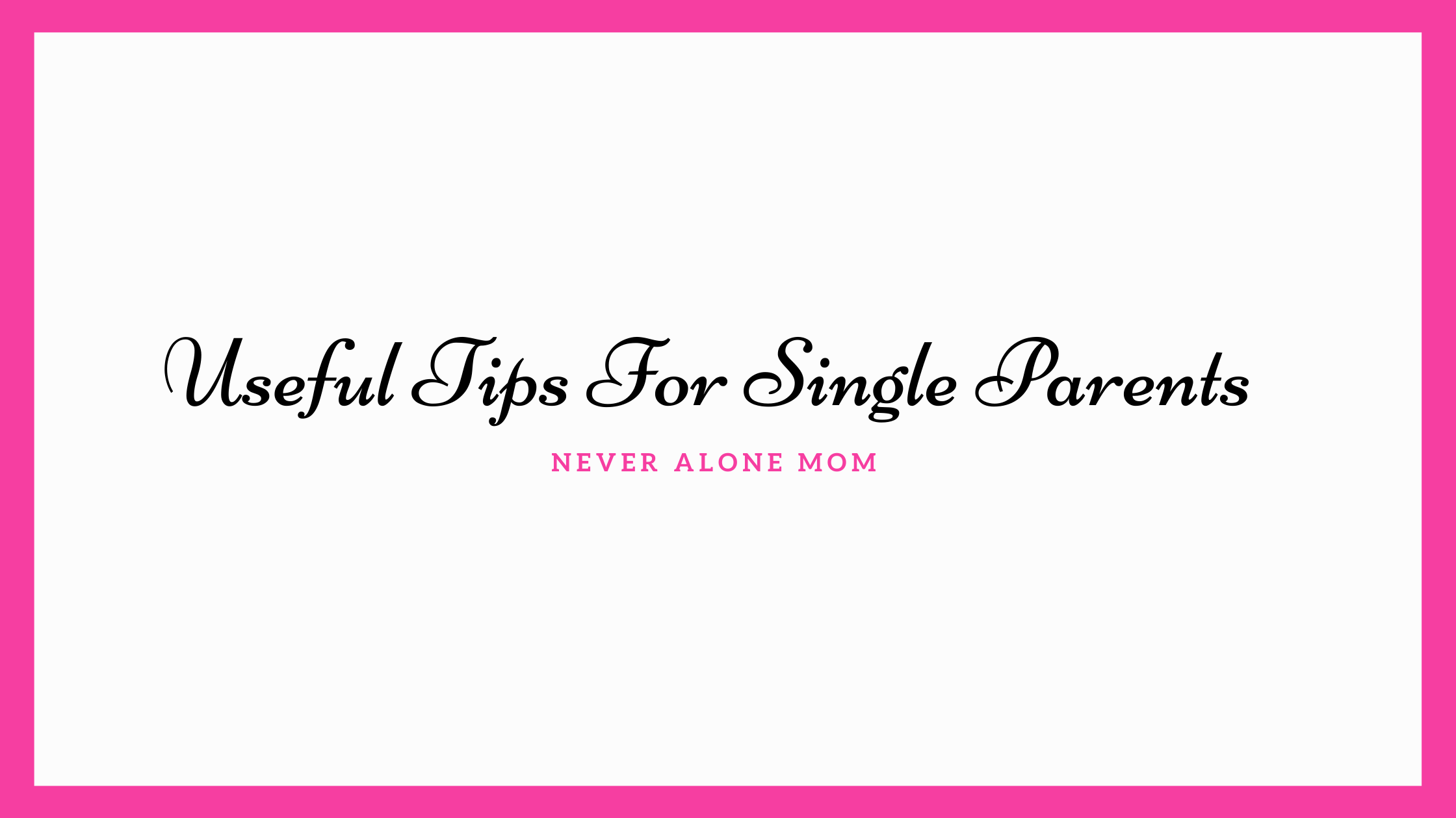 Tips to help single parents |neveralonemom.com