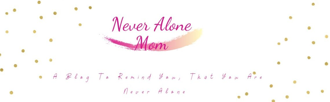 Never Alone Mom
